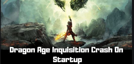 Dragon Age Inquisition Crash on Startup